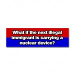 What if the next illegal immigrant is carrying a nuclear device?