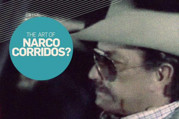 The Art of Narco Corridos?