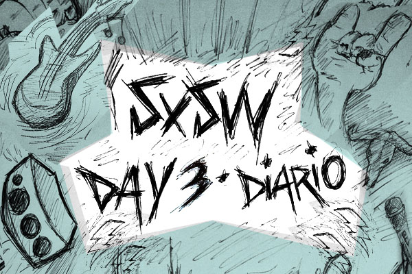 SXSW Day 3: Se acabó la cosa