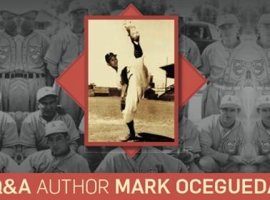 Mark Ocegueda Q&A ~ Mexicans Played Baseball Too