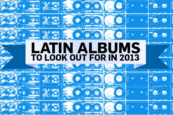 Latin Albums To Look Out For In 2013 (part 1)