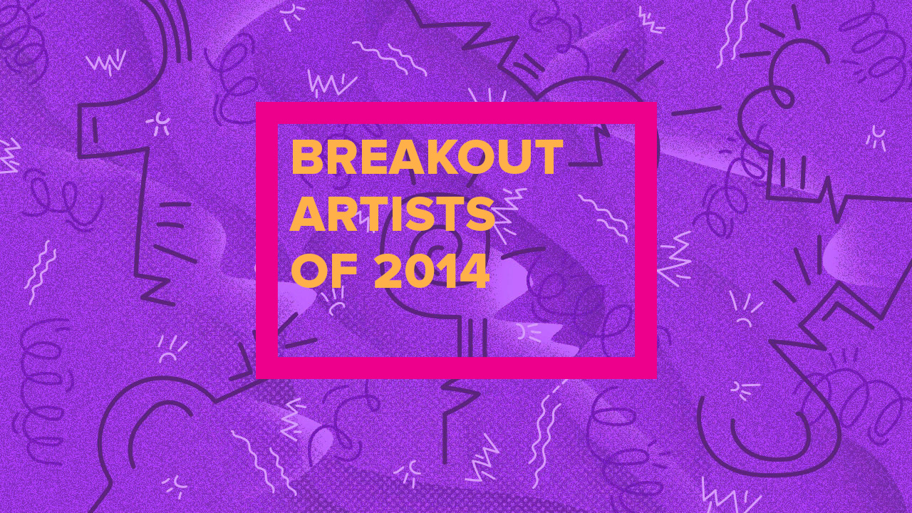 The 12 Breakout Artists of 2014