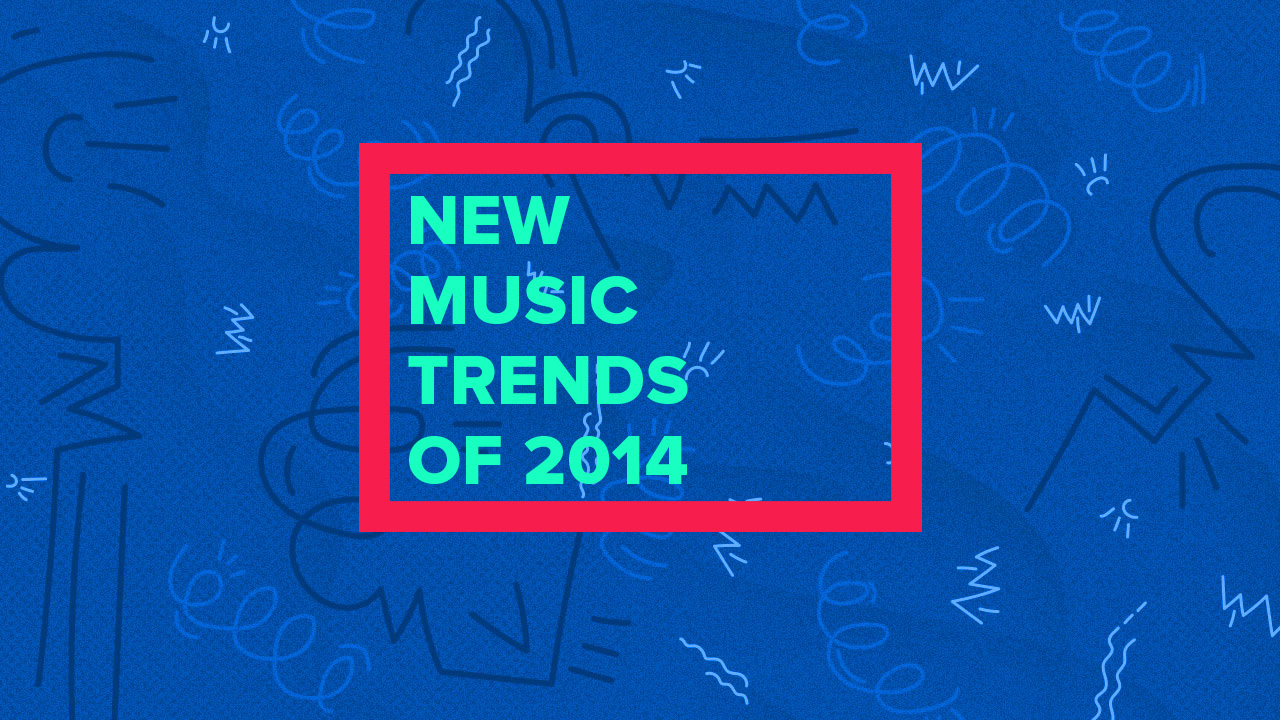 Our Favorite New Music Trends of 2014