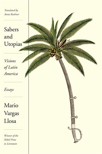 Latino Literature  Books By Latino Writers You Should Read In  Sabers And Utopias Is A Book Of Essays On Latin America By A Nobel Prize  Winner Vargas Llosas Book Is A Deep Dive Into Latin American History