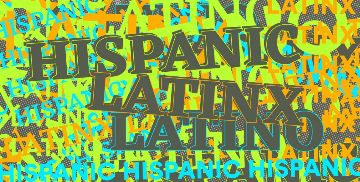 Hispanic vs  Latino vs  Latinx: A Brief History of How These