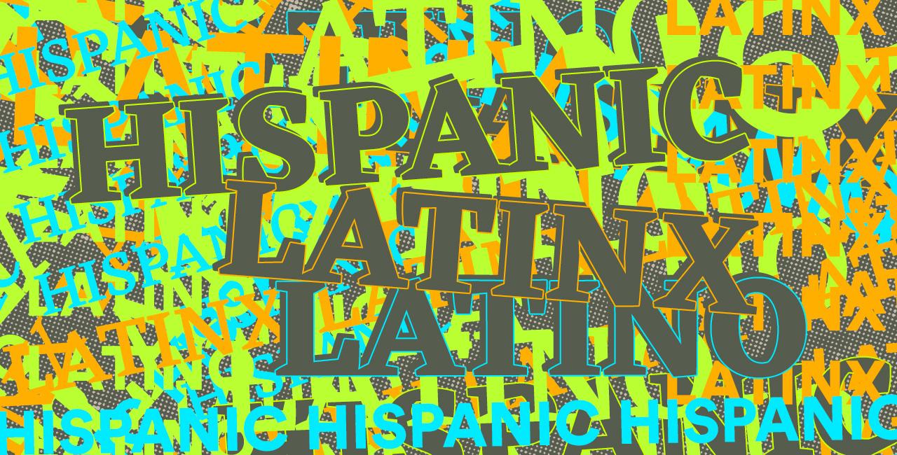 Hispanic vs. Latino vs. Latinx: A Brief History of How These Words Originated