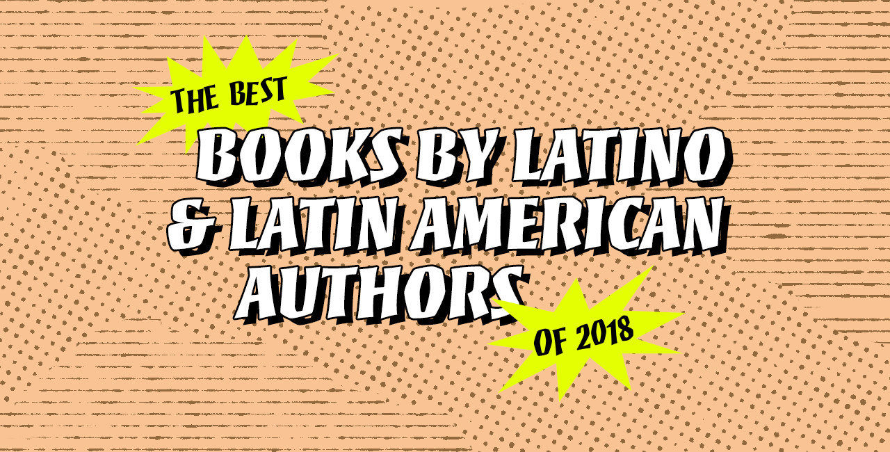 The Best Books by Latino and Latin American Authors of 2018