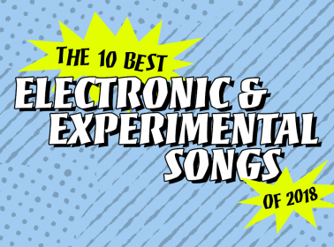 The 10 Best Electronic and Experimental Songs of 2018