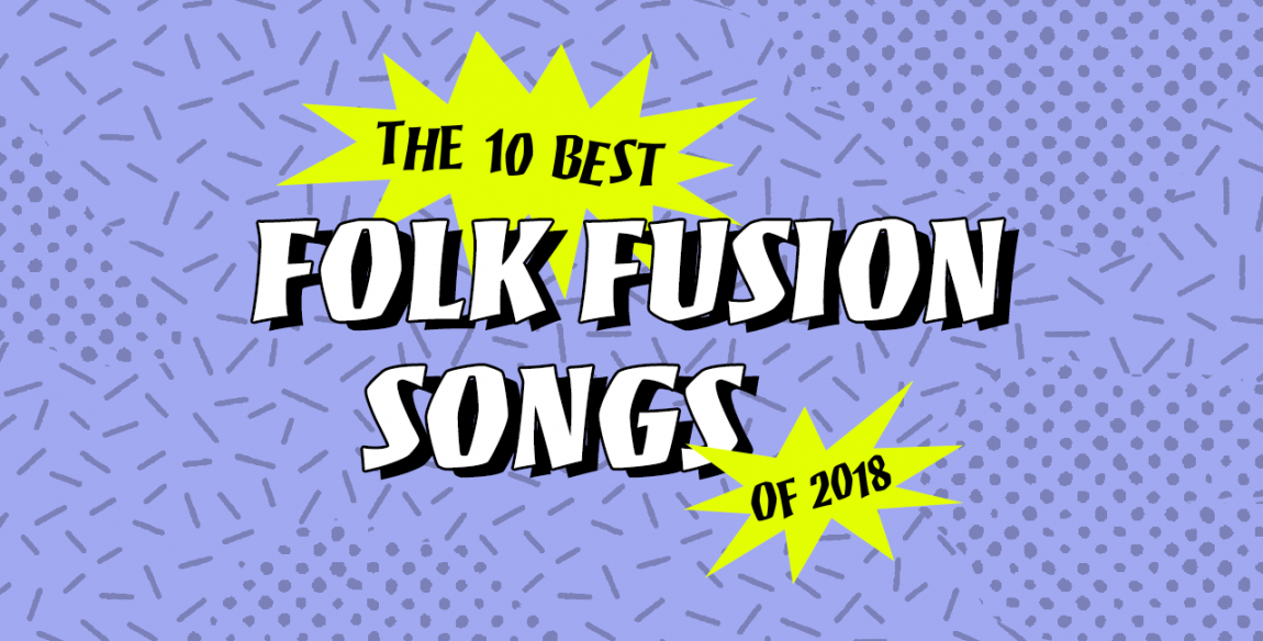 The 10 Best Folk Fusion Songs of 2018