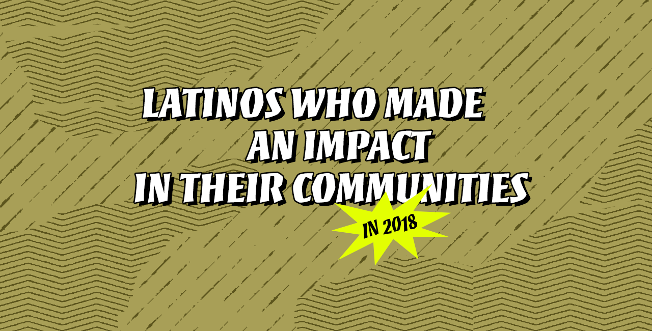 30 Latinxs Who Made an Impact in Their Communities in 2018