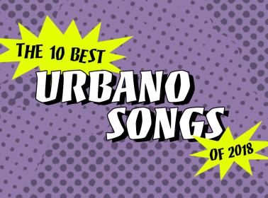 The 10 Best Urbano Songs of 2018