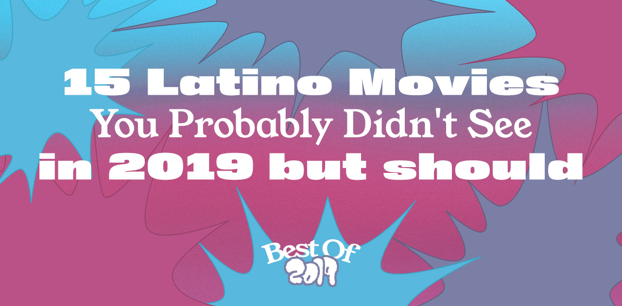 15 Latino Movies You Probably Didn't See in 2019 But Should
