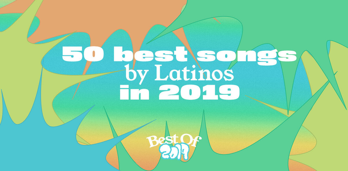 50 Best Songs of the Year by Latino Artists
