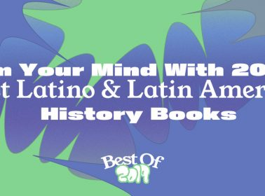 Arm Your Mind With 2019's Best Latino & Latin American History Books