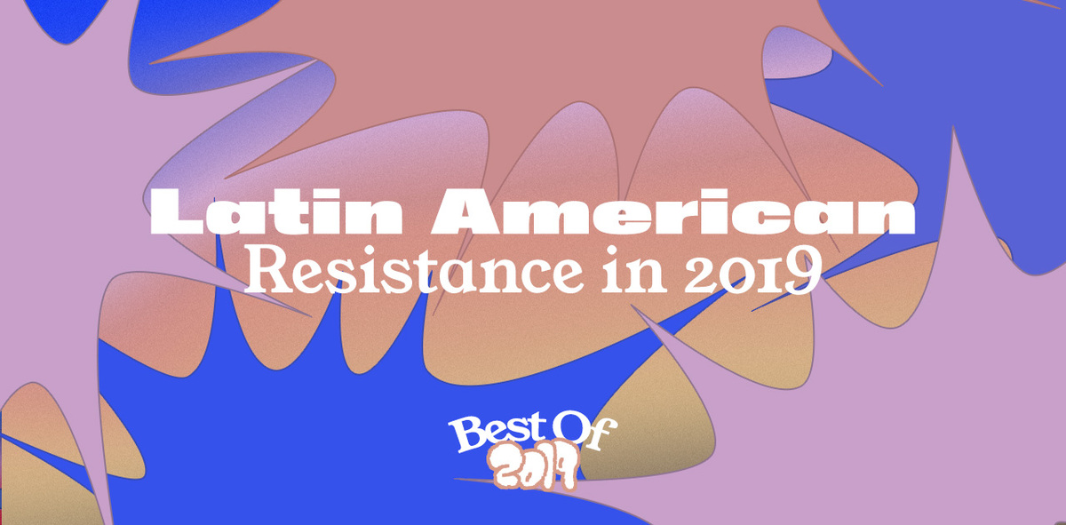 What Latin American Resistance Looked Like in 2019